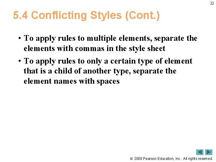22 5. 4 Conflicting Styles (Cont. ) • To apply rules to multiple elements,