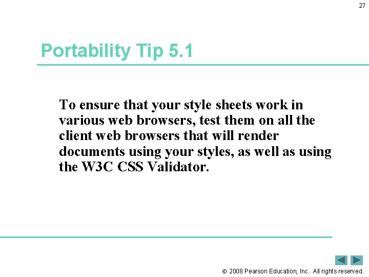 27 Portability Tip 5. 1 To ensure that your style sheets work in various