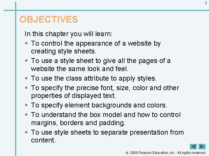 3 OBJECTIVES In this chapter you will learn: § To control the appearance of