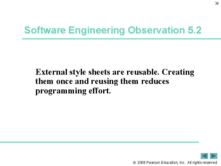 36 Software Engineering Observation 5. 2 External style sheets are reusable. Creating them once