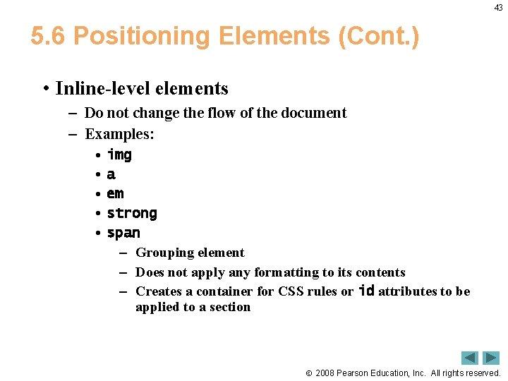 43 5. 6 Positioning Elements (Cont. ) • Inline-level elements – Do not change