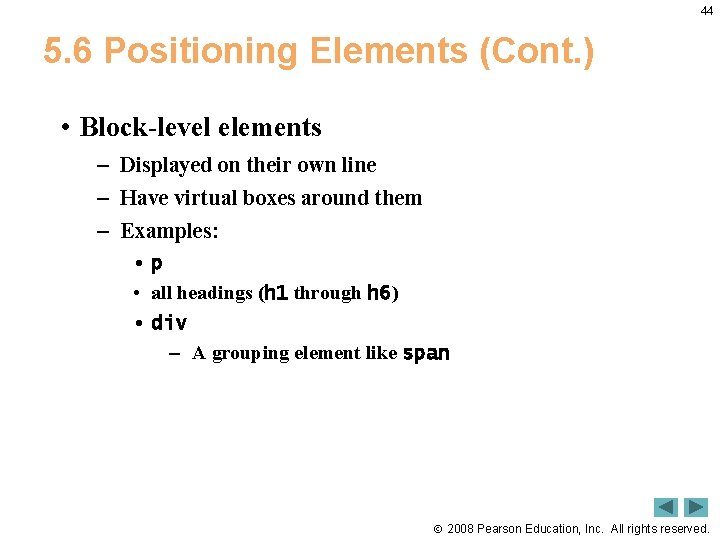 44 5. 6 Positioning Elements (Cont. ) • Block-level elements – Displayed on their