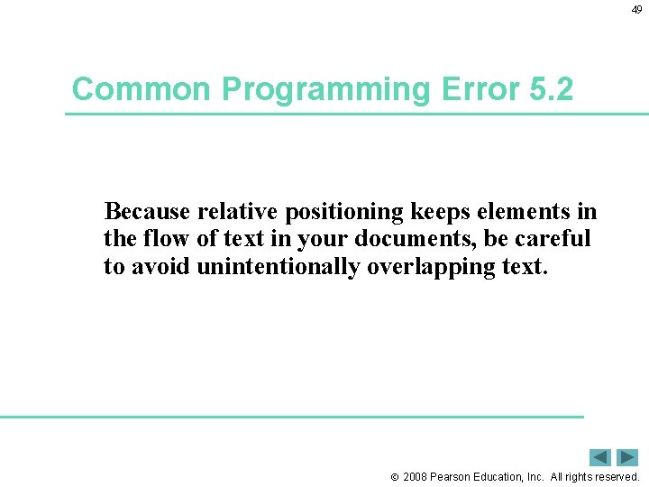 49 Common Programming Error 5. 2 Because relative positioning keeps elements in the flow