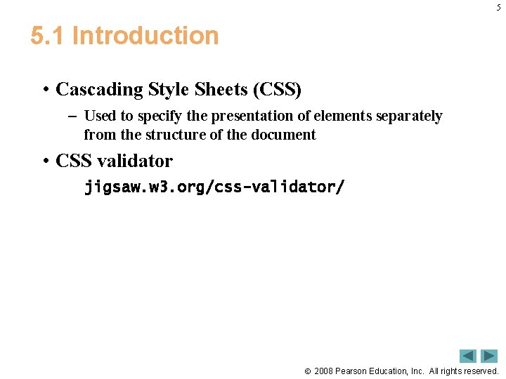 5 5. 1 Introduction • Cascading Style Sheets (CSS) – Used to specify the