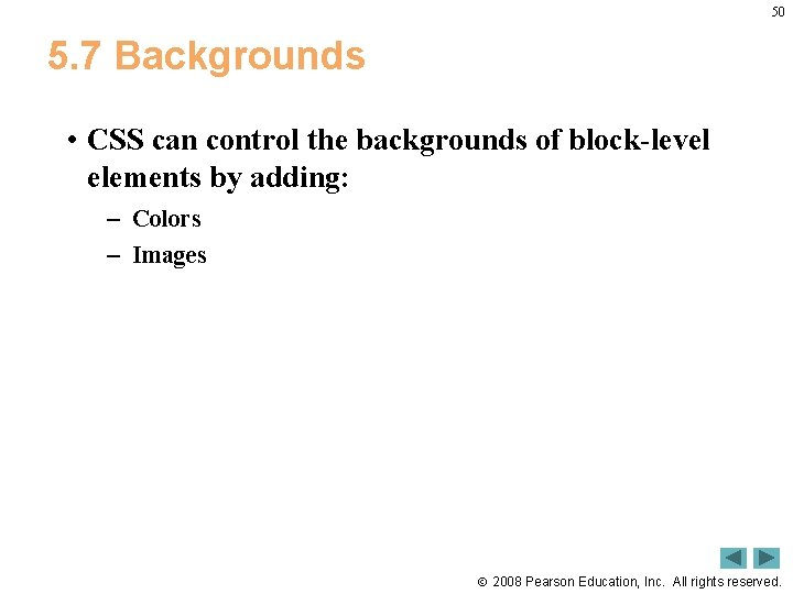50 5. 7 Backgrounds • CSS can control the backgrounds of block-level elements by