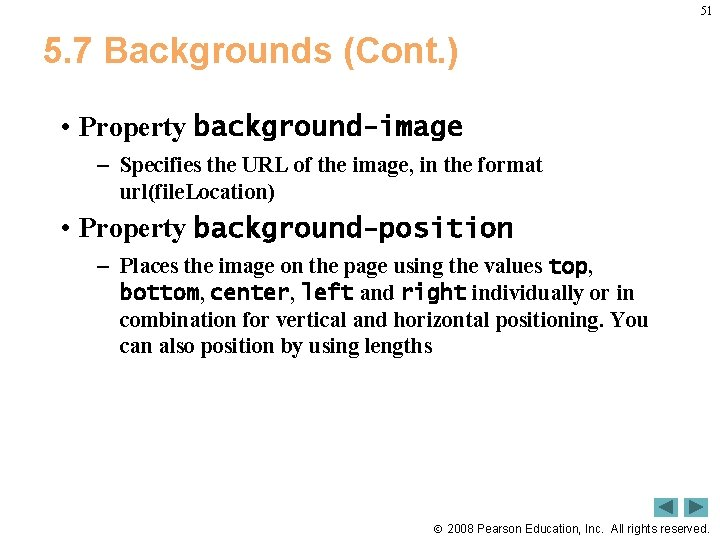 51 5. 7 Backgrounds (Cont. ) • Property background-image – Specifies the URL of