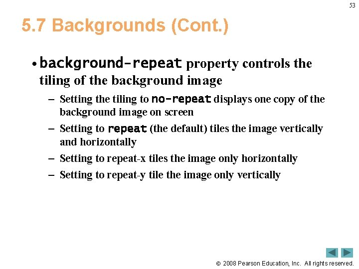 53 5. 7 Backgrounds (Cont. ) • background-repeat property controls the tiling of the