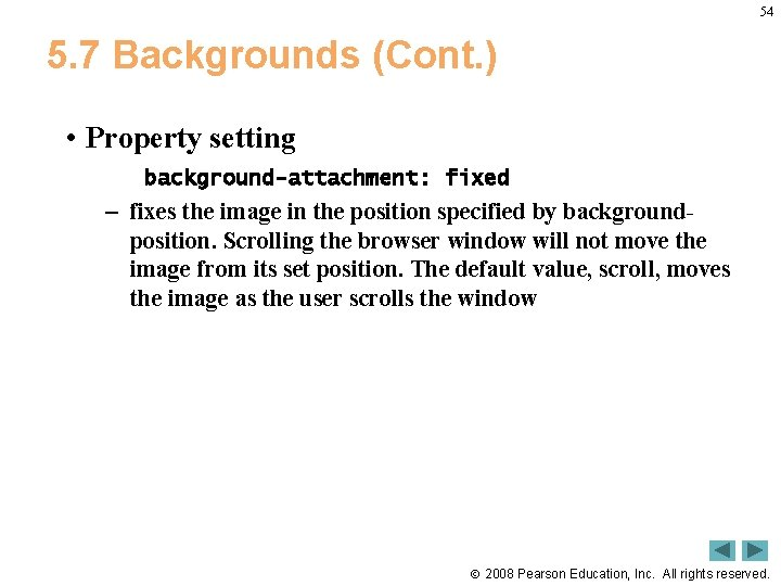 54 5. 7 Backgrounds (Cont. ) • Property setting background-attachment: fixed – fixes the