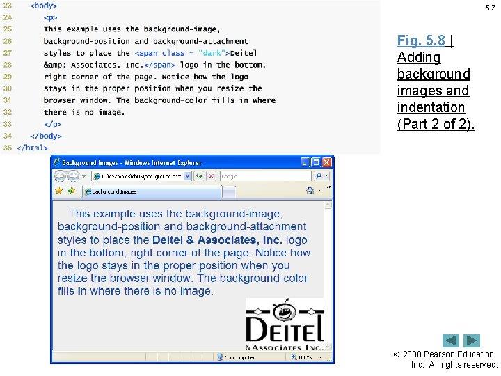 57 Fig. 5. 8   Adding background images and indentation (Part 2 of 2).