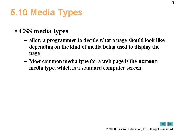 73 5. 10 Media Types • CSS media types – allow a programmer to