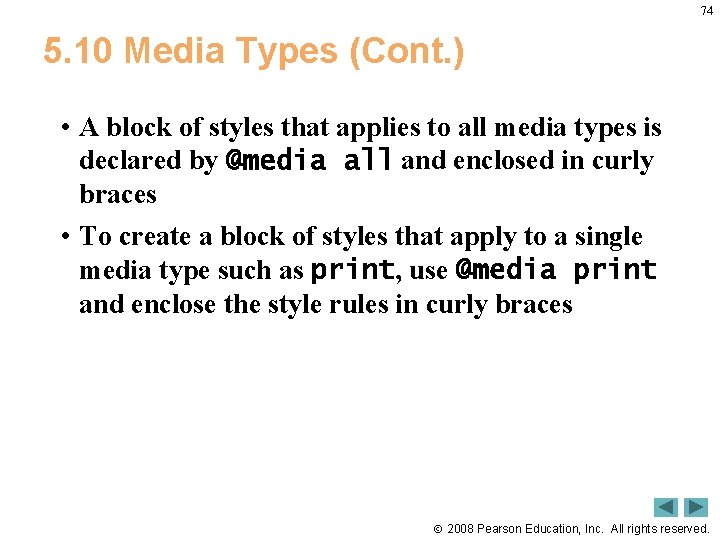 74 5. 10 Media Types (Cont. ) • A block of styles that applies
