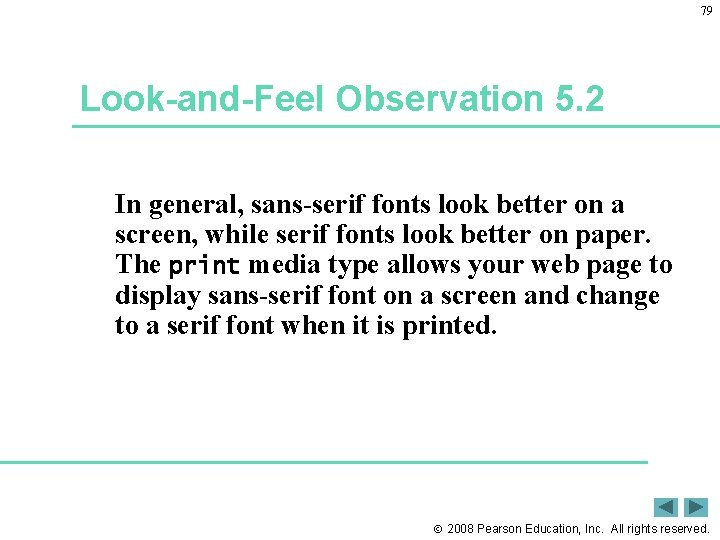 79 Look-and-Feel Observation 5. 2 In general, sans-serif fonts look better on a screen,