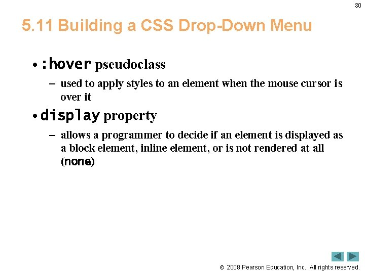 80 5. 11 Building a CSS Drop-Down Menu • : hover pseudoclass – used