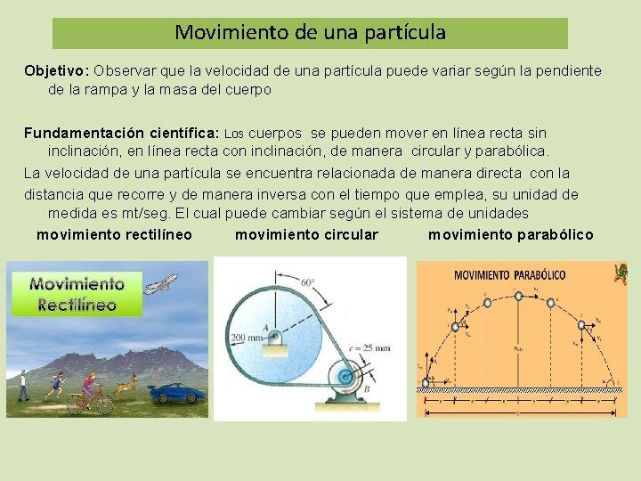 Movimiento una partícula LA CIENCIAde DEL TOBOGAN Objetivo: Observar que la velocidad de una