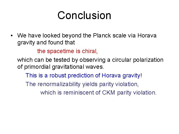 Conclusion • We have looked beyond the Planck scale via Horava gravity and found