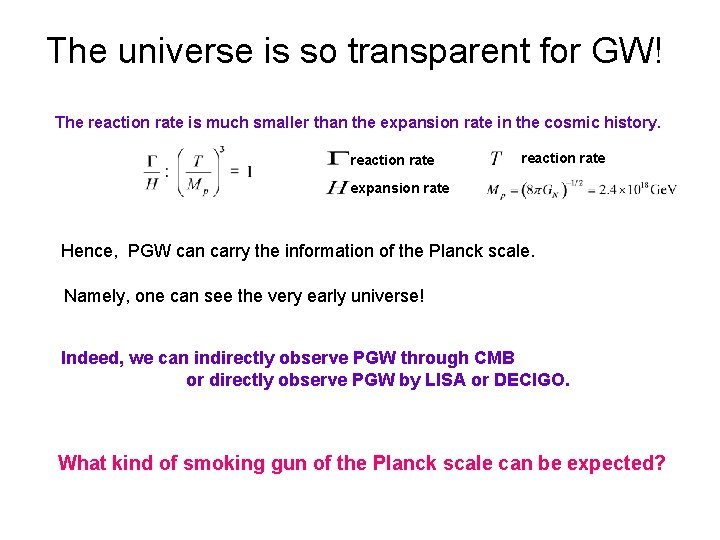 The universe is so transparent for GW! The reaction rate is much smaller than