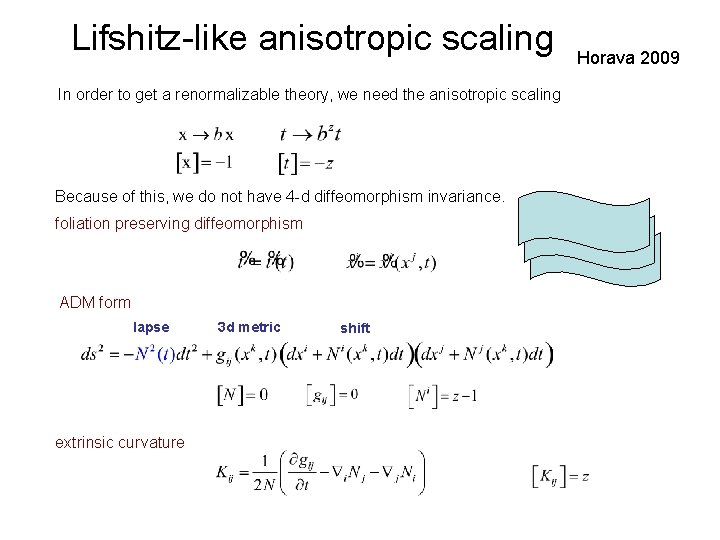 Lifshitz-like anisotropic scaling In order to get a renormalizable theory, we need the anisotropic