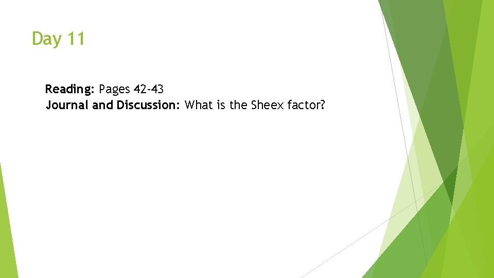 Day 11 Reading: Pages 42 -43 Journal and Discussion: What is the Sheex factor?