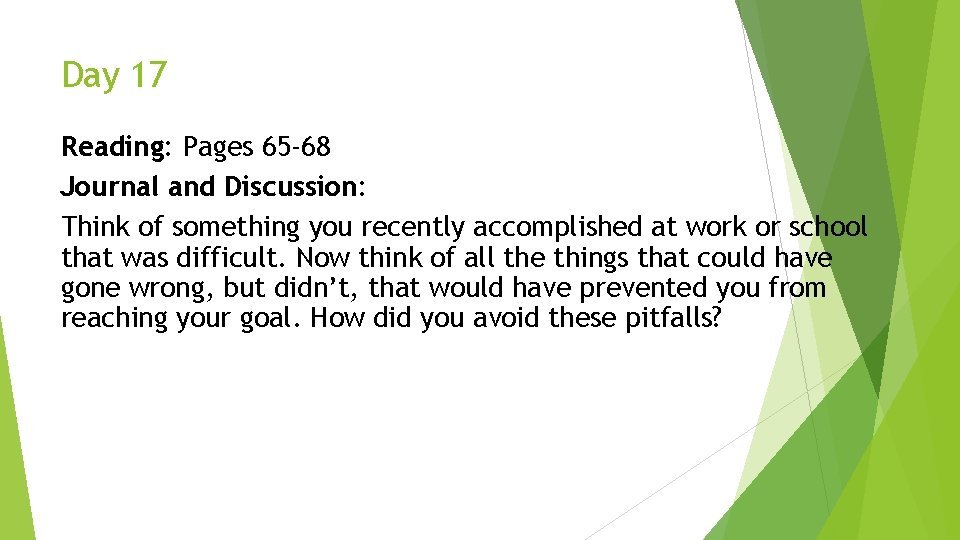 Day 17 Reading: Pages 65 -68 Journal and Discussion: Think of something you recently