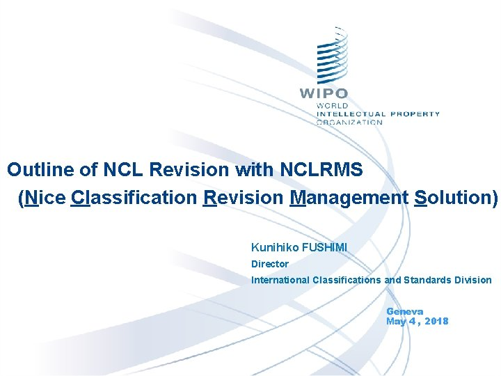 Outline of NCL Revision with NCLRMS (Nice Classification Revision Management Solution) Kunihiko FUSHIMI Director