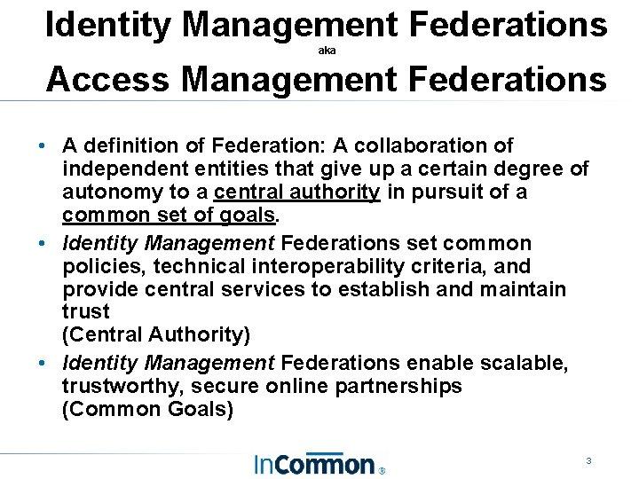 Identity Management Federations aka Access Management Federations • A definition of Federation: A collaboration