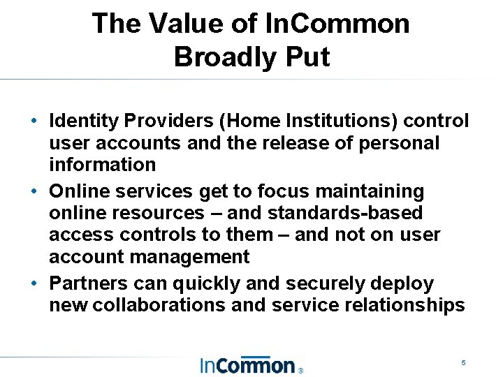 The Value of In. Common Broadly Put • Identity Providers (Home Institutions) control user