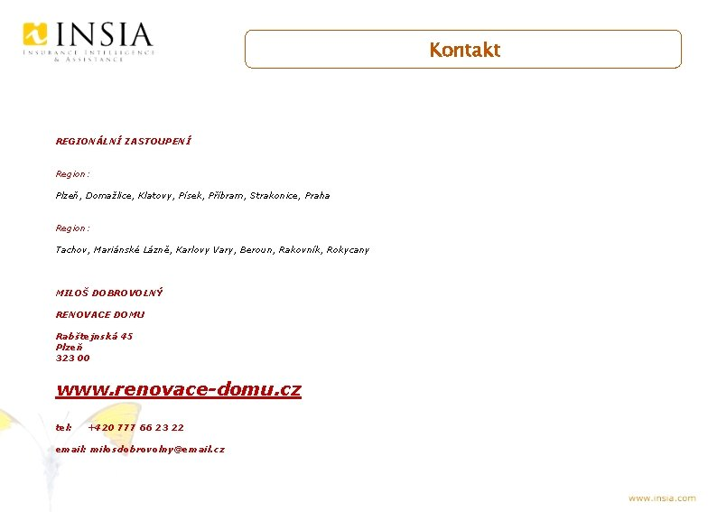 Kontakt REGIONÁLNÍ ZASTOUPENÍ Region: Plzeň, Domažlice, Klatovy, Písek, Příbram, Strakonice, Praha Region: Tachov, Mariánské