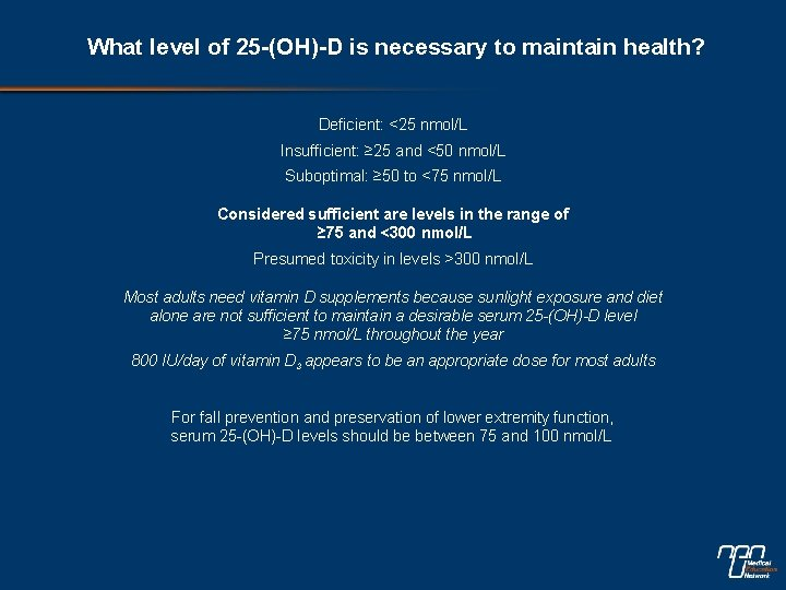 What level of 25 -(OH)-D is necessary to maintain health? Deficient: <25 nmol/L Insufficient: