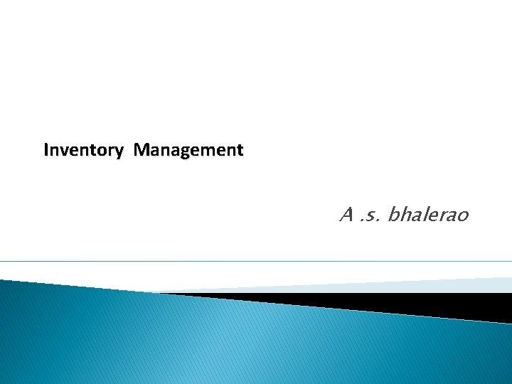 Inventory Management A. s. bhalerao