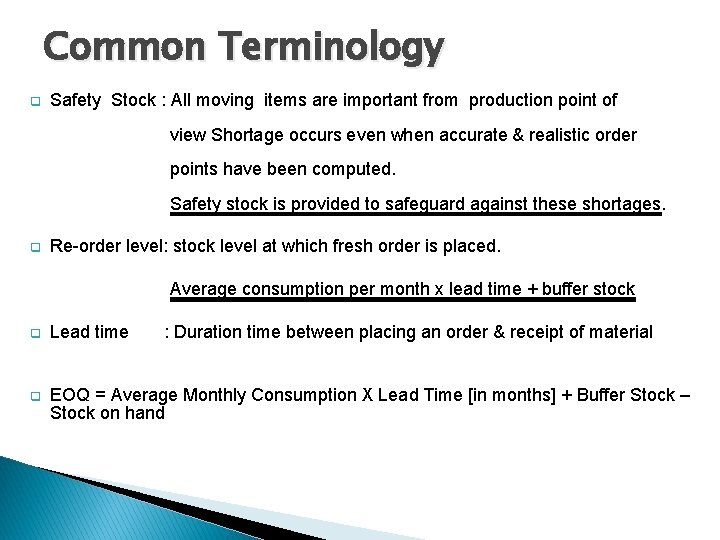 Common Terminology q Safety Stock : All moving items are important from production point
