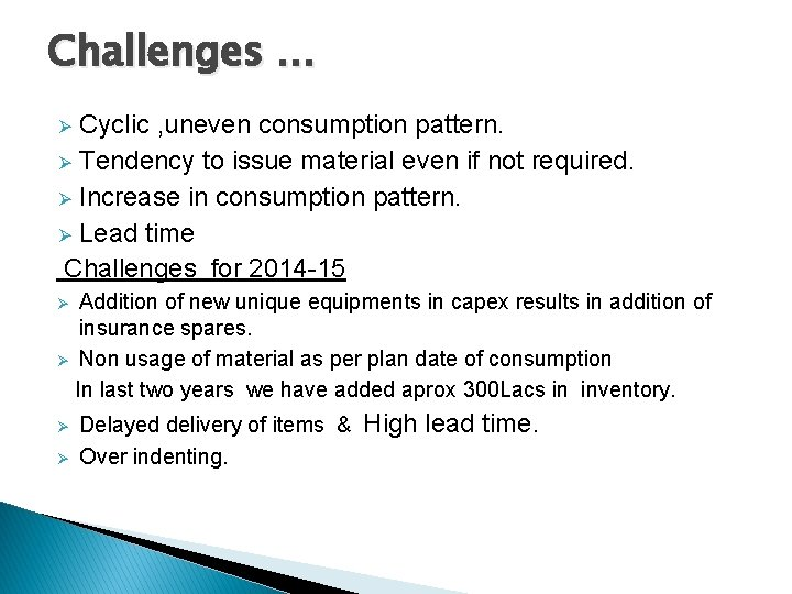 Challenges … Cyclic , uneven consumption pattern. Ø Tendency to issue material even if