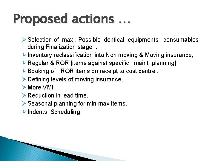 Proposed actions … Ø Selection of max. Possible identical equipments , consumables during Finalization