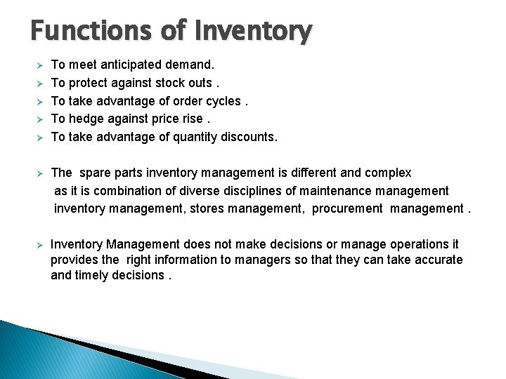 Functions of Inventory Ø Ø Ø To meet anticipated demand. To protect against stock