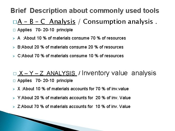 Brief Description about commonly used tools �A – B – C Analysis / Consumption