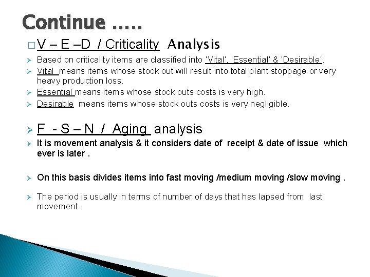 Continue …. . �V – E –D / Criticality Analysis Ø Based on criticality