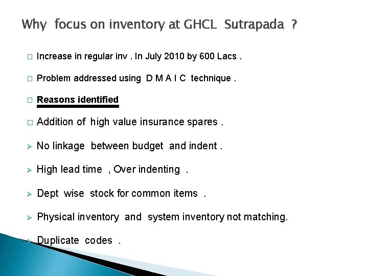 Why focus on inventory at GHCL Sutrapada ? � Increase in regular inv. In