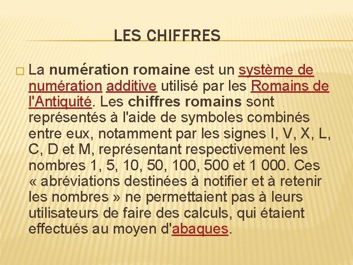 LES CHIFFRES � La numération romaine est un système de numération additive utilisé par