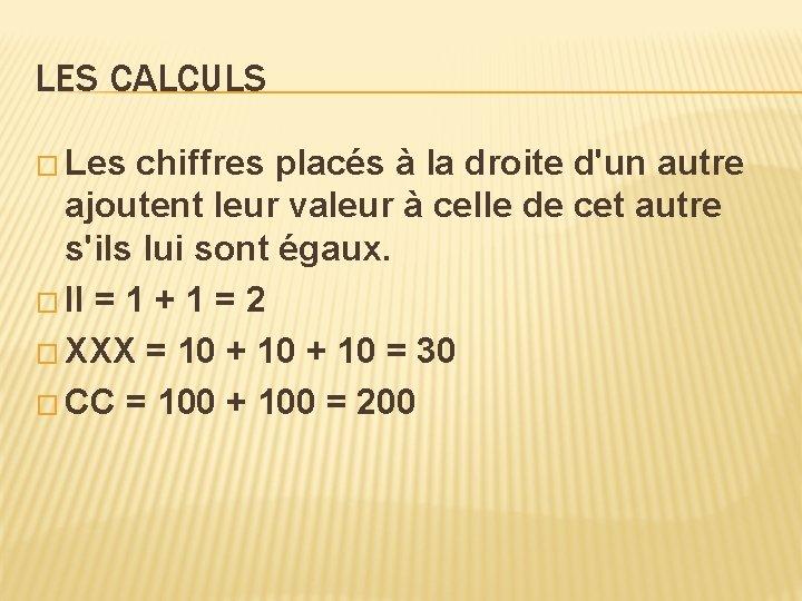 LES CALCULS � Les chiffres placés à la droite d'un autre ajoutent leur valeur