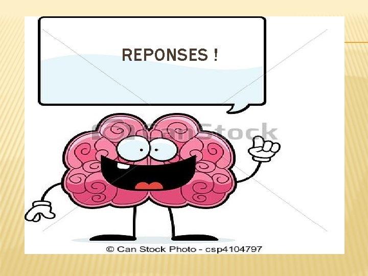 REPONSES !