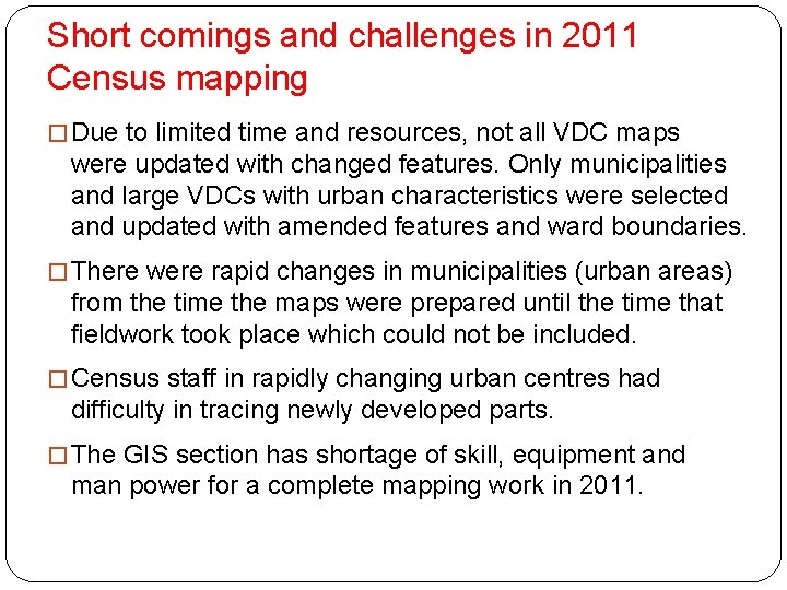Short comings and challenges in 2011 Census mapping � Due to limited time and