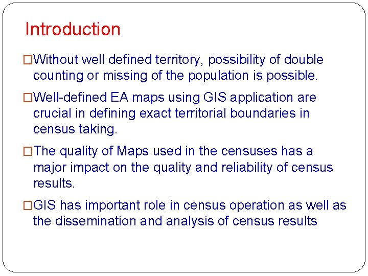 Introduction �Without well defined territory, possibility of double counting or missing of the population
