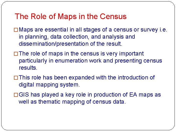 The Role of Maps in the Census � Maps are essential in all stages