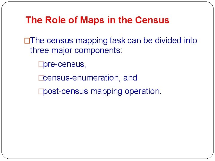 The Role of Maps in the Census �The census mapping task can be divided