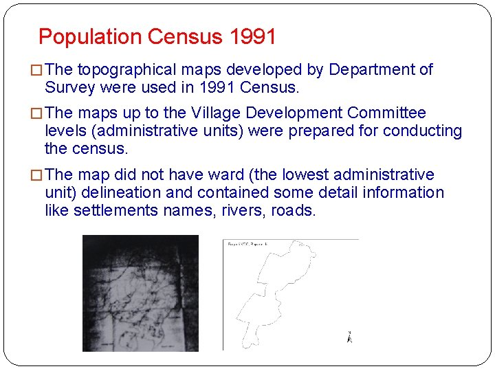 Population Census 1991 � The topographical maps developed by Department of Survey were used