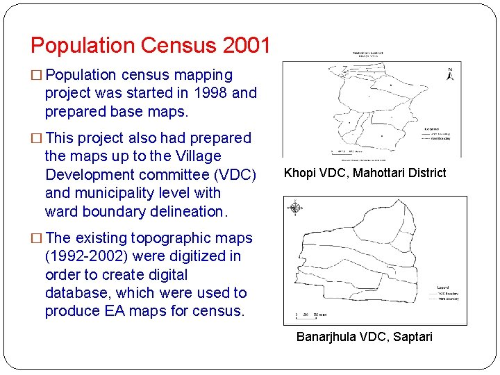 Population Census 2001 � Population census mapping project was started in 1998 and prepared