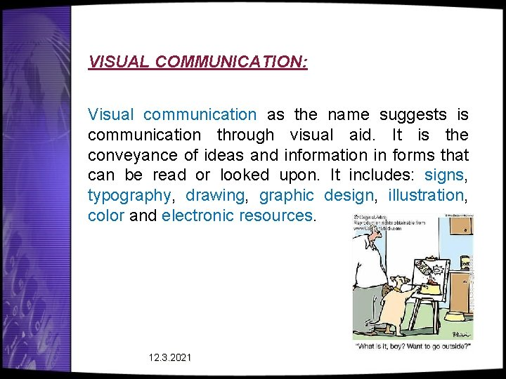 VISUAL COMMUNICATION: Visual communication as the name suggests is communication through visual aid. It