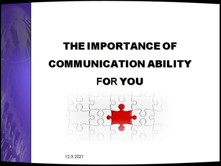 THE IMPORTANCE OF COMMUNICATION ABILITY FOR YOU 12. 3. 2021