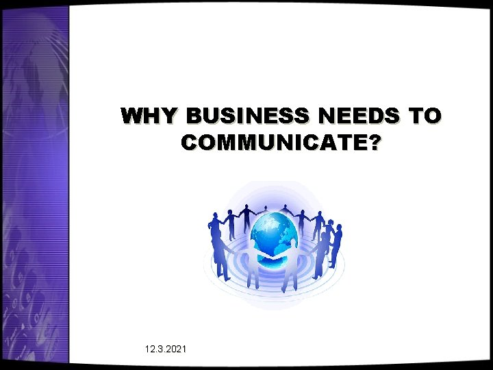 WHY BUSINESS NEEDS TO COMMUNICATE? 12. 3. 2021