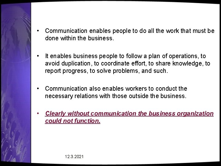 • Communication enables people to do all the work that must be done