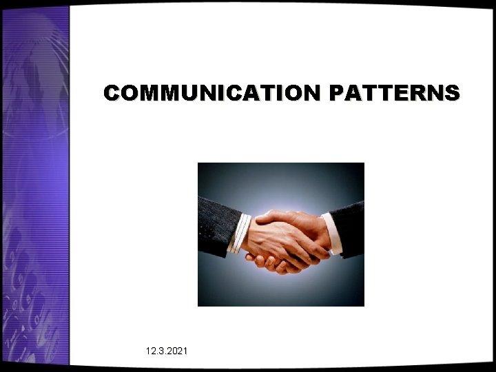 COMMUNICATION PATTERNS 12. 3. 2021